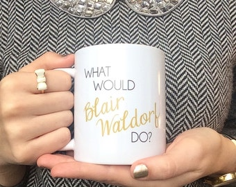 The ORIGINAL - What Would Blair Waldorf Do / black and gold coffee mug - quote - inspirational mug - ceramic - gift - chuck bass