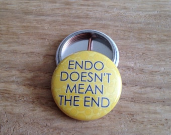 Endo Doesn't Mean the End - Endometriosis Awareness - Pinback Button, Magnet, Mirror, or Bottle Opener