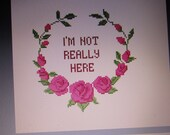 I'm Not Really Here Cross Stitch Pattern