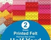 2 HALF YARD Printed Felt Fabric - pick your own colors (PR1/2y)