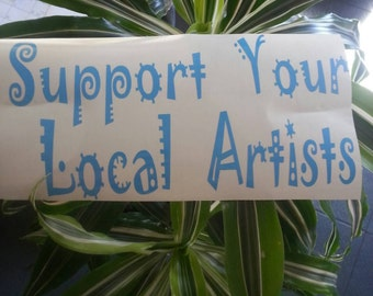 Support Your Local Artists Vinyl Graphic Lettering Custom Decal