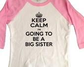 Keep Calm Shirt -  Big Sister Shirt  I'm Going to be a Big Sister Raglan T-shirt announcement shirt