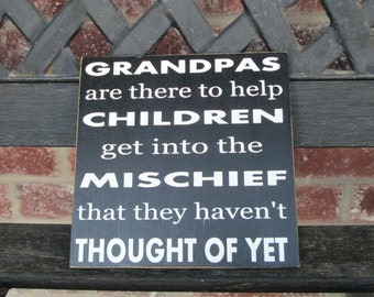 Father's day/Grandpa sign- Grandpas are there to help children get into Mischief
