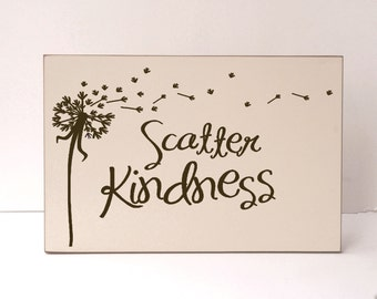 Scatter Kindness, Kindness Wood Sign, Inspirational wood Sign, Dandelion Wood Sign, Home Decor Sign, Art for Home, Kindness Art