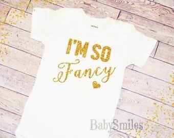 I'm So Fancy Shirt Baby Girl Clothes Baby Shower Gift Hipster Baby Clothes Baby Girl Shirt Baby Girl Bodysuit Gold Glitter Shirt 111