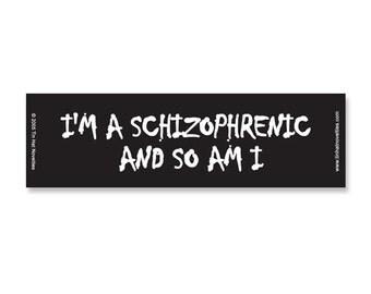 I Am A Schizophrenic and So Am I Sticker
