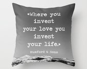 Where You invest your Love You invest your Life -  Mumford & Sons Lyric Pillow cover - Cabin Decor - 16 x 16 - Made to Order