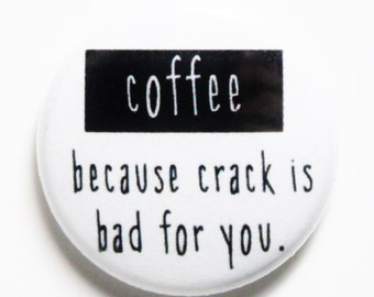 Coffee Instead of Crack - Funny 1 inch Button, PIN or MAGNET