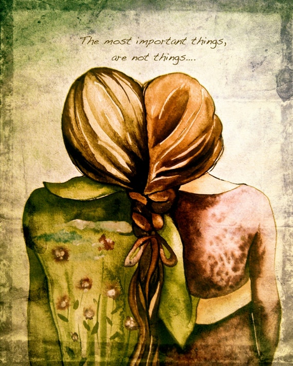 "sisters art print gift idea ""the most important things, are not things..."