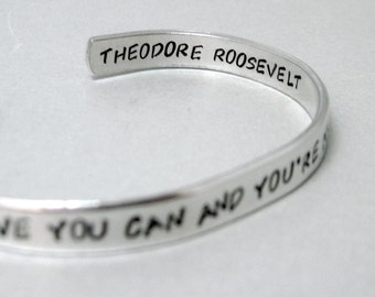 Inspirational Bracelet - Roosevelt Quote - Believe You Can & You're Halfway There - Hand Stamped Cuff in Aluminum, Brass or Sterling Silver