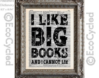 I Like Big Books and I Cannot Lie on Vintage Upcycled Dictionary Art Print Book Art Print Recycled Reading Read Literacy Humor