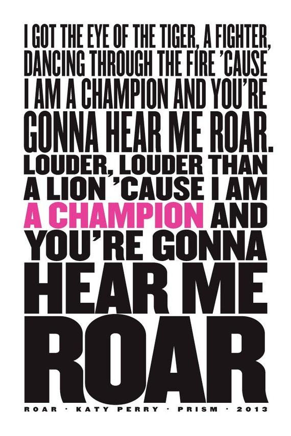 I Am A Champion And Youre Gonna Hear Me Roar Roar Katy Perry