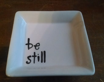 "Hand Painted Ring Dish ""be still"" Soap Dish, Dip Dish, Trinket Dish, jewelry dish"