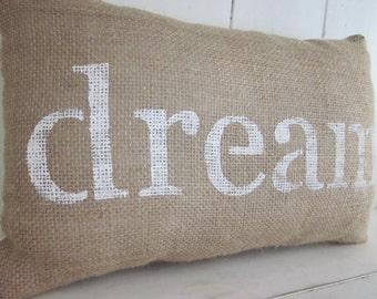 Burlap pillow, dream, inspirational pillow. word decor, dream, shabby chic, rustic pillows, rustic burlap