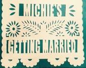 Getting Married Papel Picado Banner - Bachelorette - Bridal Shower - Fiesta
