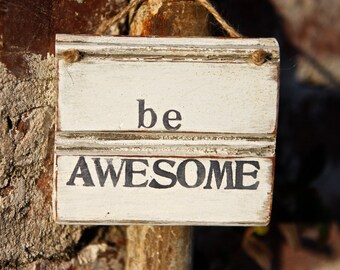 Be Awesome Sign | Rustic Wood Sign| Postive Affirmation