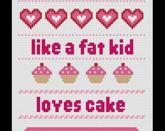 Like a Fat Kid Loves Cake Cross Stitch- PATTERN