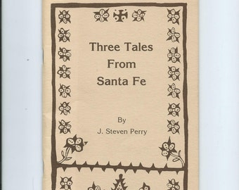 Vtg. Three Tales from Santa Fe J. Steven Perry Neat Stories of Santa Fe and its History, Culture, and More. Illus. by Jim Cruz