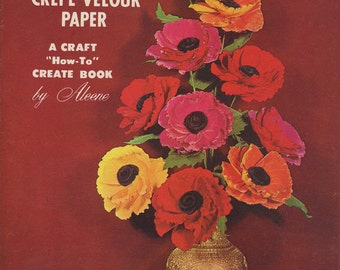 1966 Flowers of Velvety CREPE VELOUR PAPER ~ How To ~ Vintage Craft Pattern Book