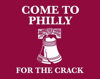 FUNNY TSHIRT Funny shirt  come to philly for the crack tshirt mens geek shirt liberty bell (also available on crewnecks and hoodies) SM-5XL