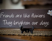 Friends are Like Flowers- Wooden Sign