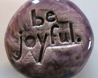 BE JOYFUL Pocket Stone - Ceramic - PURPLE Art Glaze - Inspirational Art Piece