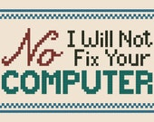 "Quote: ""No, I will not Fix your Computer"" Cross Stitch Pattern (INSTANT DOWNLOAD)"