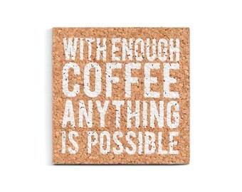 With Enough Coffee Anything is Possible  (cork coasters)