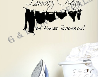Laundry Today or Naked Tomorrow! Laundryroom Vinyl wall decal sticker wall decor