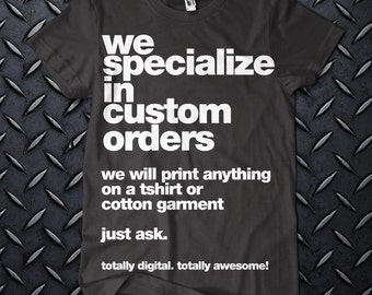 100% CUSTOM SHIRT- If you can think it, we can ink it!