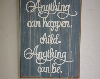 Nursery sign: Anything can happen, child. Anything can be.