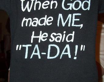 When God made me, He said TA-DA (machine embroidery 4x4, 5x7 & 6x10)