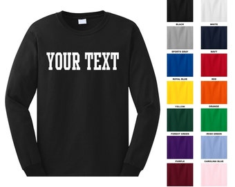 Personalized custom long sleeve t-shirt, you choose the text for the front only, STRAIGHT TEXT