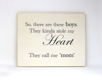 So there are these boys. They kinda stole my heart. They call me mom. Wood and paper handmade sign.