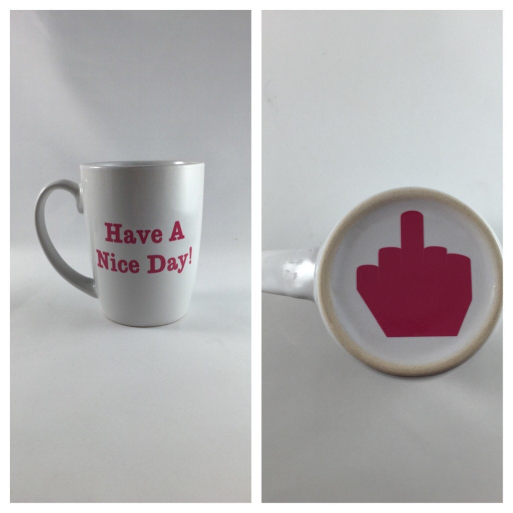 Funny Coffee Mug Have A Nice Day Middle Finger By Bellacuttery