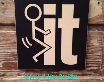F.ck It or Screw It   Sign  12x12. Funny sign
