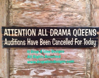 Attention All Drama Queens. Auditions Have Been Cancelled For The Day. Funny wood Sign  5.5x24.