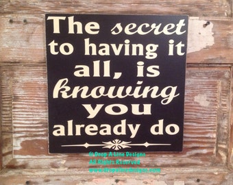 The Secret to Having it all, is knowing you already do 12x12 sign