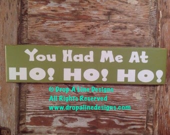 You Had Me At Ho Ho Ho  Sign  5.5 x 24 Wood Sign. Funny Christmas Sign