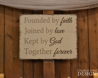 Wedding Sign - Reception Decor - Founded by Faith Joined by Love Kept by God Together Forever -