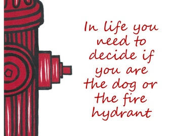 Inspirational poster, Vancouver Etsy Poster, Handmade Poster, Motivational Poster, Are You The Fire Hydrant Or The Dog Poster, Funny Poster