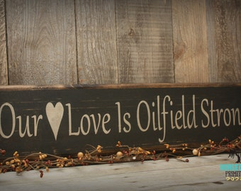 "Handcrafted Oilfield Primitive Wood Sign  ""Our Love is Oilfield Strong"""