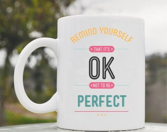 Slap-Art™ Remind yourself that it's OK not to be perfect 11oz coffee mug cup