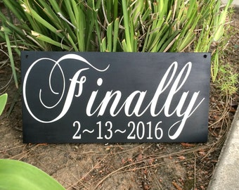 Personalized Wedding Sign Wedding Photo Prop Engagement Sign Wedding Date Sign Wedding Gift Bridal Shower Gift Finally with wedding Date