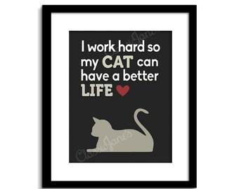 Funny Cat Wall Art - Cat Print - Cat Art - Cat Decor - Cat Poster - Cat Quote - I Work Hard So My Cat Can Have a Better Life