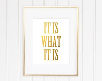 It Is What It Is, Faux Gold Leaf Art, Inspirational Quote, Typographic Print, Motivational Print, Gold Quote Print, Office Decor,  Art