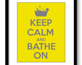 Keep Calm Print Keep Calm and Bathe On Bright Yellow Grey Gray Bathroom Art Poster Wall Decor Custom Stay Calm quote inspirational