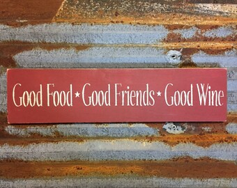 Good Food * Good Friends * Good Wine - Handmade Wood Sign