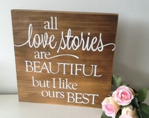 All Love Stories Are Beautiful but I like ours Best.   Word art rustic sign, weddings, gift.  Made in Australia.