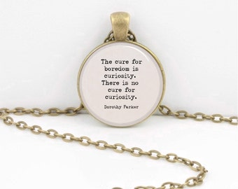 Dorothy Parker No Cure for Curiosity Quote Pendant Necklace Inspiration Jewelry or Key Ring